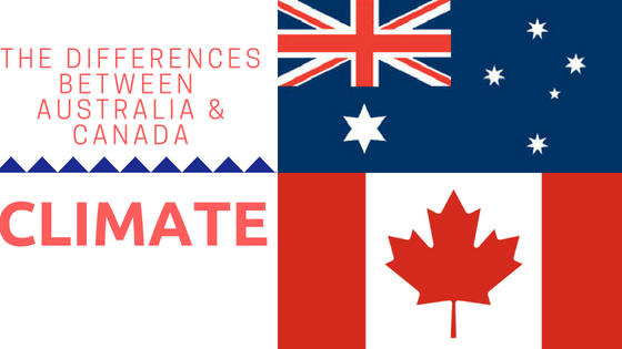 The differences between Australia and Canada, part two:climate