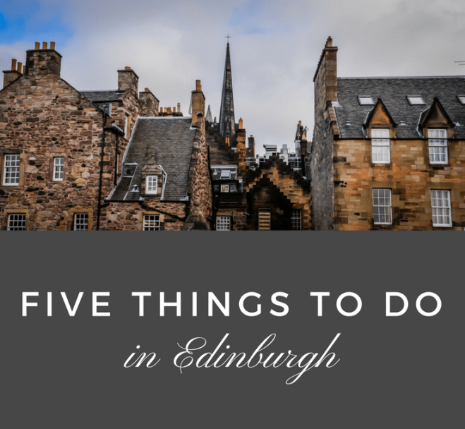 FIVE THINGS TO DO when you spend time in Edinburgh Scotland
