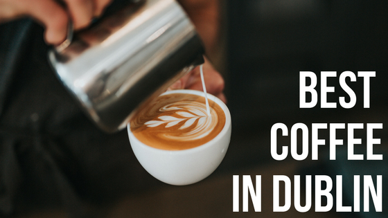 Best Speciality Coffee in Dublin: Top 8 Cafes