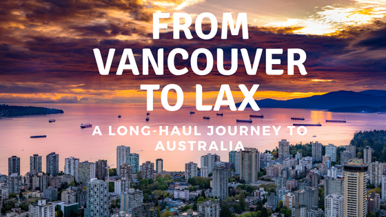 From Vancouver to LAX – The beginning of a journey toAustralia