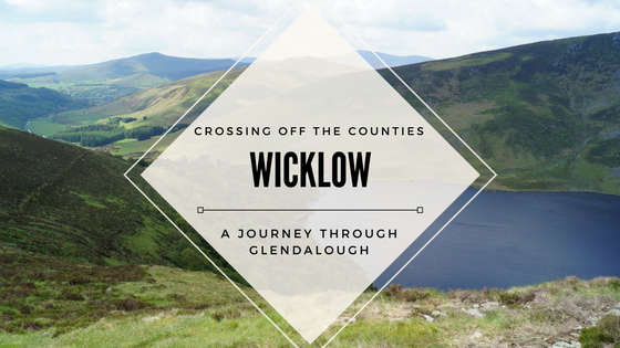 Crossing off the Counties: Wicklow